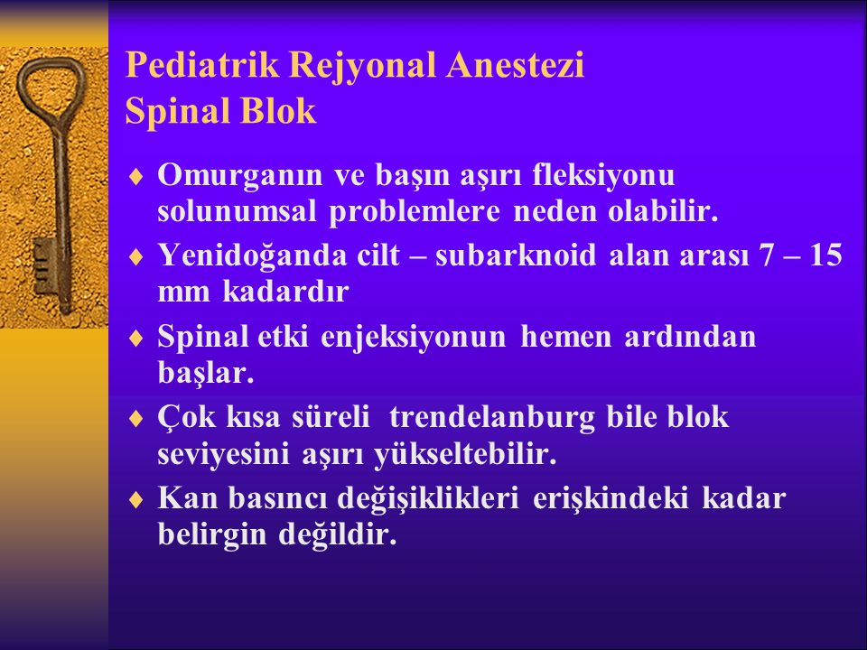 Pediatrik Rejyonal Anestezi Spinal Blok  Omurganın ve başın aşırı fleksiyonu solunumsal problemlere neden olabilir.