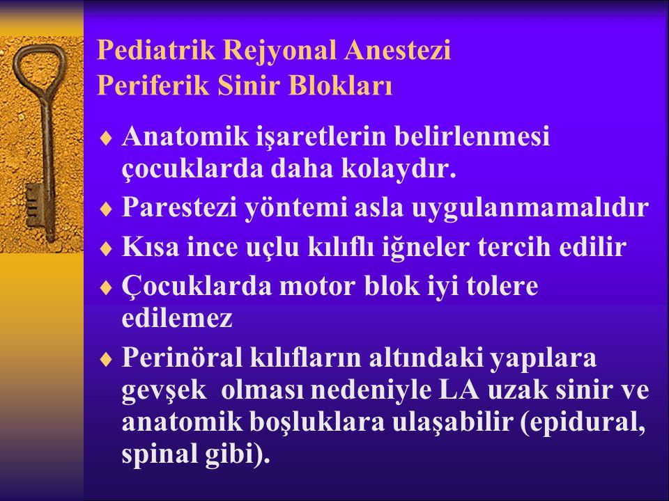 Pediatrik Rejyonal Anestezi Periferik Sinir Blokları  Anatomik işaretlerin belirlenmesi çocuklarda daha kolaydır.