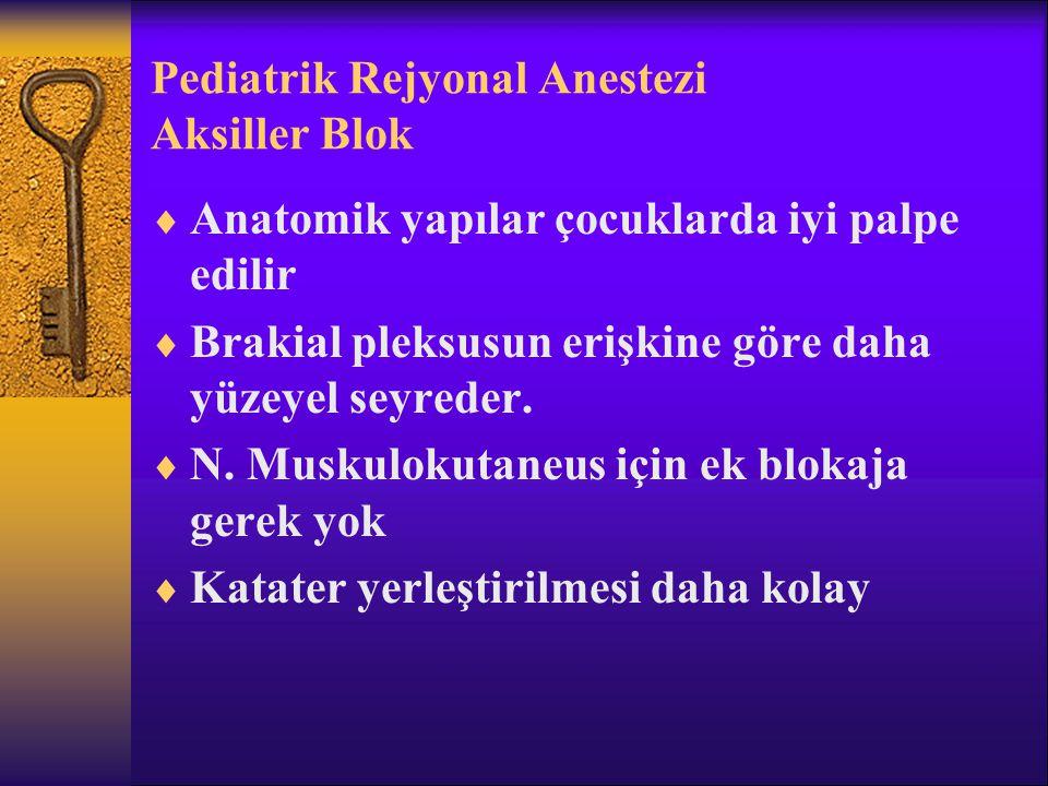 Pediatrik Rejyonal Anestezi Aksiller Blok  Anatomik yapılar çocuklarda iyi palpe edilir  Brakial pleksusun erişkine göre daha yüzeyel seyreder.