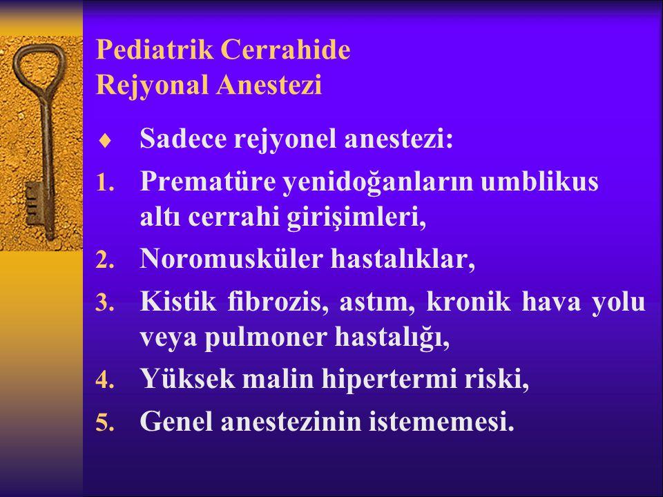 Pediatrik Cerrahide Rejyonal Anestezi  Sadece rejyonel anestezi: 1.