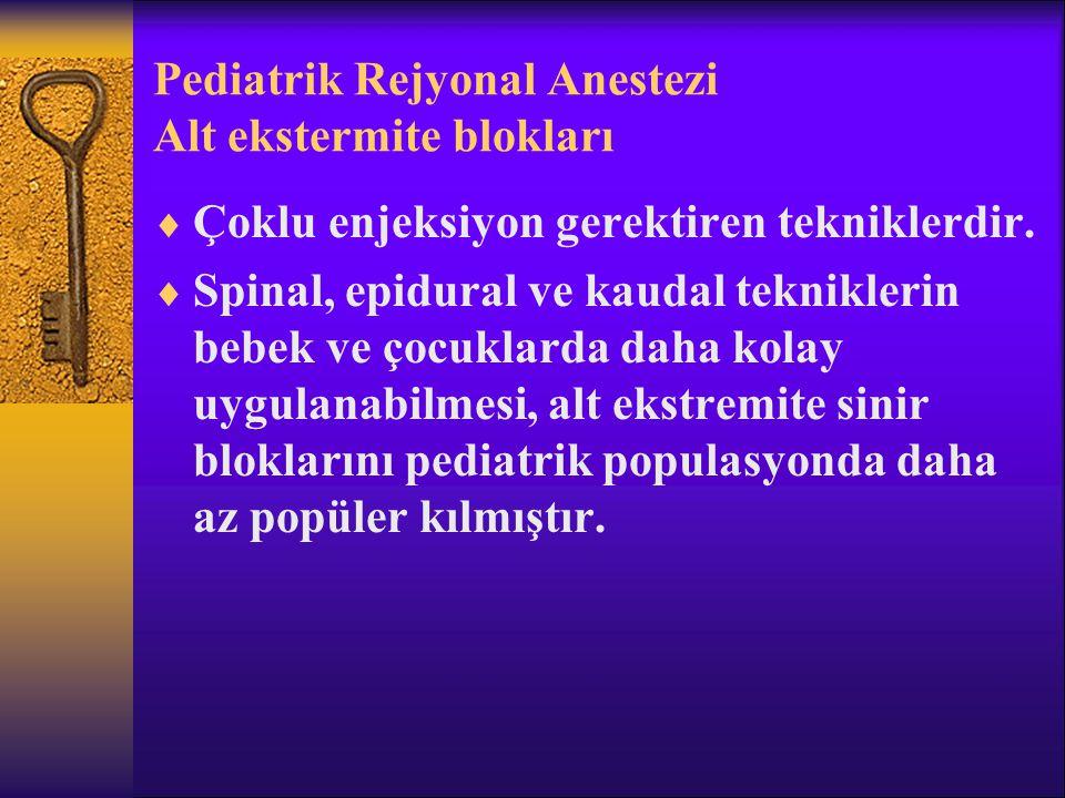 Pediatrik Rejyonal Anestezi Alt ekstermite blokları  Çoklu enjeksiyon gerektiren tekniklerdir.