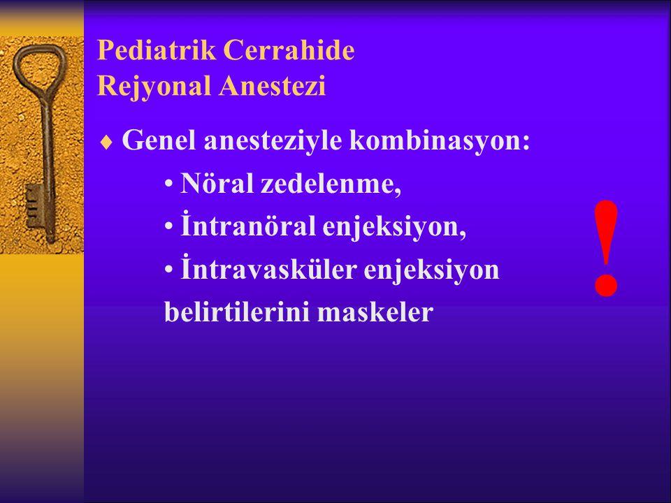 Pediatrik Cerrahide Rejyonal Anestezi  Genel anesteziyle kombinasyon: Nöral zedelenme, İntranöral enjeksiyon, İntravasküler enjeksiyon belirtilerini maskeler !