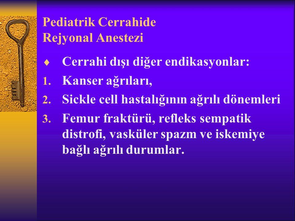 Pediatrik Cerrahide Rejyonal Anestezi  Cerrahi dışı diğer endikasyonlar: 1.