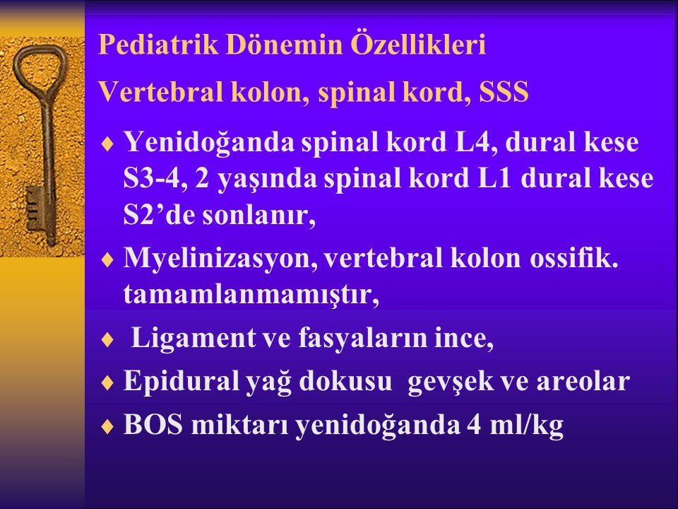 Pediatrik Dönemin Özellikleri Vertebral kolon, spinal kord, SSS  Yenidoğanda spinal kord L4, dural kese S3-4, 2 yaşında spinal kord L1 dural kese S2'de sonlanır,  Myelinizasyon, vertebral kolon ossifik.