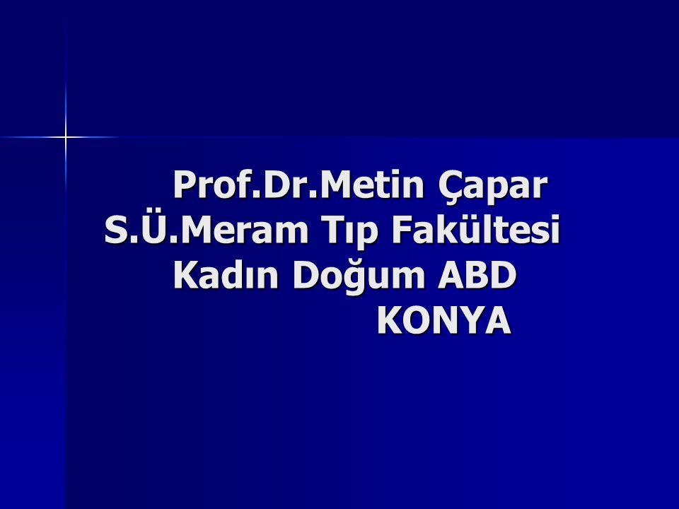 Prof.Dr.Metin Çapar S.Ü.Meram Tıp Fakültesi Kadın Doğum ABD KONYA