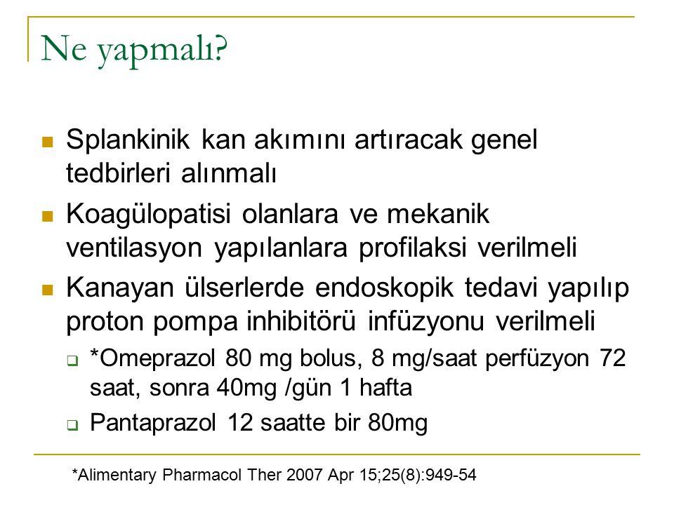 Ne yapmalı? Splankinik kan akımını artıracak genel tedbirleri alınmalı Koagülopatisi olanlara ve mekanik ventilasyon yapılanlara profilaksi verilmeli