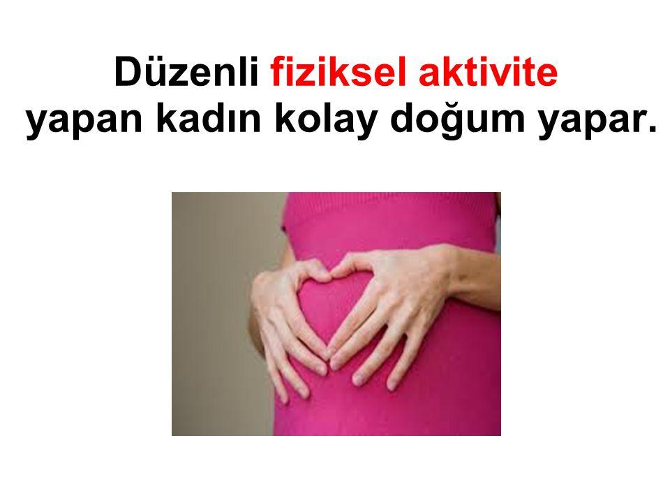Düzenli fiziksel aktivite yapan kadın kolay doğum yapar.