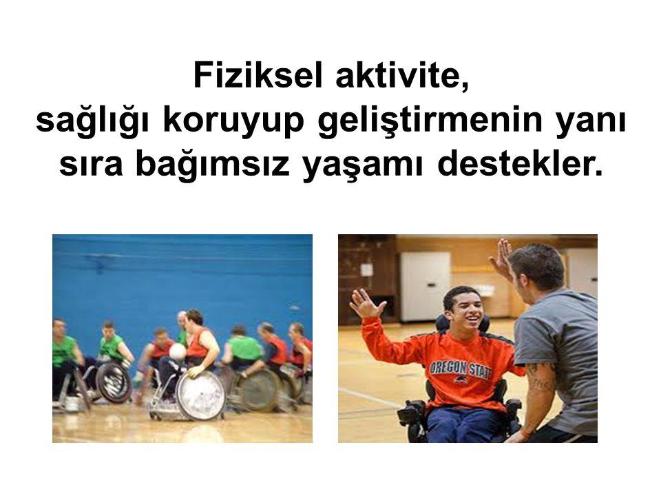 Fiziksel aktivite, sağlığı koruyup geliştirmenin yanı sıra bağımsız yaşamı destekler.