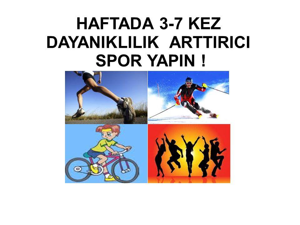 HAFTADA 3-7 KEZ DAYANIKLILIK ARTTIRICI SPOR YAPIN !