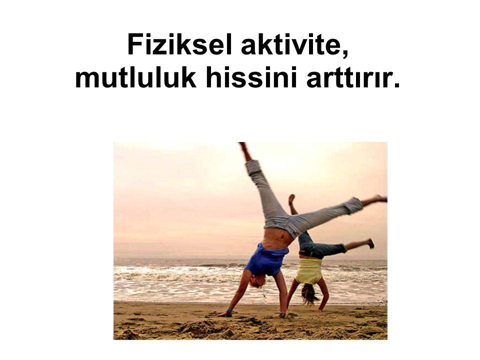 Fiziksel aktivite, mutluluk hissini arttırır.