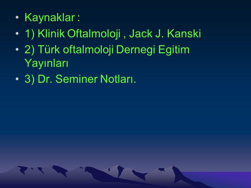 Kaynaklar : 1) Klinik Oftalmoloji, Jack J.