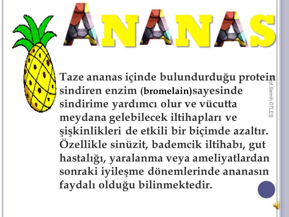 Taze ananas içinde bulundurduğu protein sindiren enzim (bromelain) sayesinde sindirime yardımcı olur ve vücutta meydana gelebilecek iltihapları ve şişkinlikleri de etkili bir biçimde azaltır.