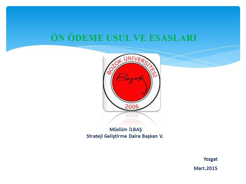 ÖN ÖDEME USUL VE ESASLARI Müslüm İLBAŞ Strateji Geliştirme Daire Başkan V. Yozgat Mart.2015
