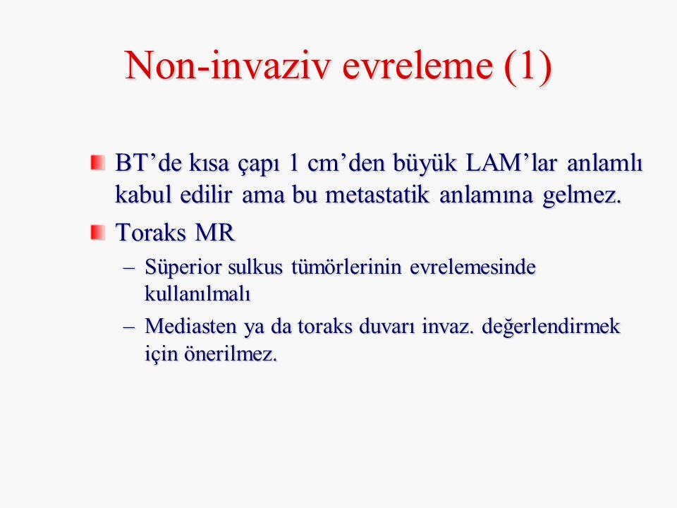 Non-invaziv evreleme (1) BT'de kısa çapı 1 cm'den büyük LAM'lar anlamlı kabul edilir ama bu metastatik anlamına gelmez. Toraks MR –Süperior sulkus tüm