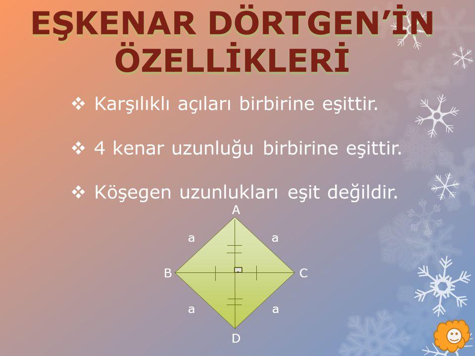 KKarşılıklı açıları birbirine eşittir. 44 kenar uzunluğu birbirine eşittir. KKöşegen uzunlukları eşit değildir. A BC D. a aa a
