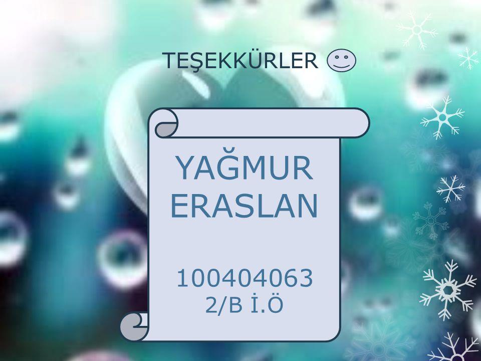 TEŞEKKÜRLER YAĞMUR ERASLAN 100404063 2/B İ.Ö