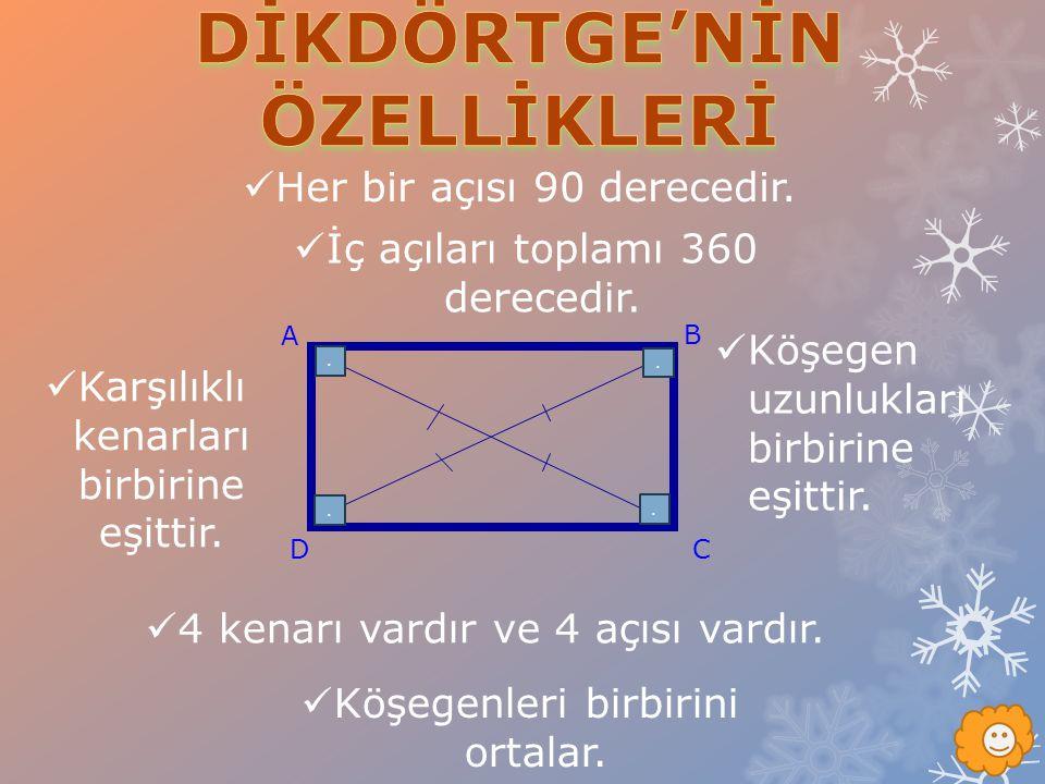 A D B C Her bir açısı 90 derecedir. İç açıları toplamı 360 derecedir. Karşılıklı kenarları birbirine eşittir. Köşegen uzunlukları birbirine eşittir. 4