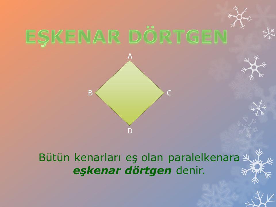 Bütün kenarları eş olan paralelkenara eşkenar dörtgen denir. A BC D