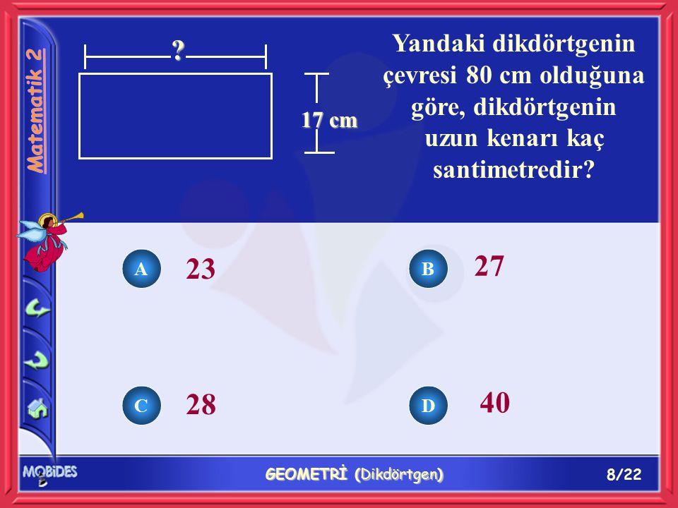 9/22 GEOMETRİ (Dikdörtgen) 12 13 15 16 + 8 cm .Yandaki dikdörtgenin çevresi 64 santimetredir.