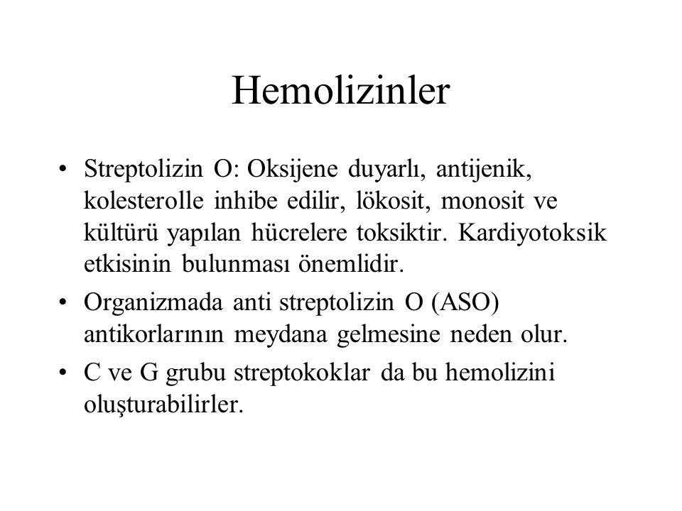 Hemolizinler Streptolizin O: Oksijene duyarlı, antijenik, kolesterolle inhibe edilir, lökosit, monosit ve kültürü yapılan hücrelere toksiktir. Kardiyo