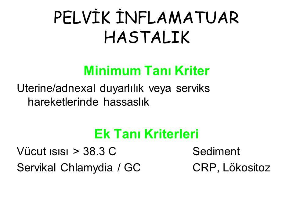 PELVİK İNFLAMATUAR HASTALIK Ofloxacin 400 mg 2x1, 14 gün veya Levofloxacin 500 mg 1x1, 14 gün + Metronidazole 500 mg 2x1, 14 gün