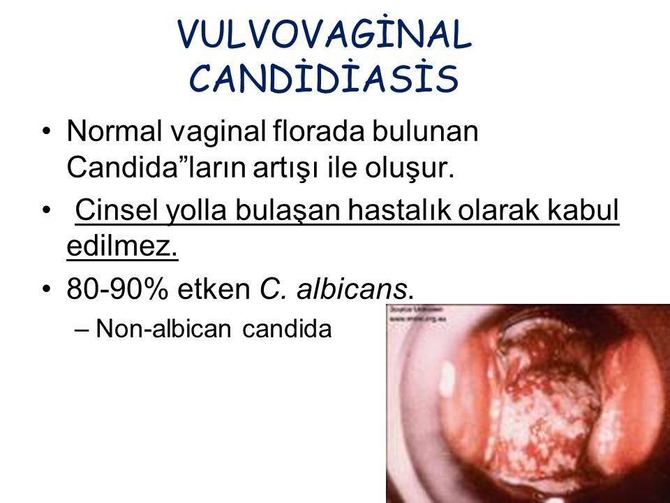 En sık bulgu vulvar kaşıntı Yoğun, beyaz vaginal akıntı Eritem, iritasyon, eritamötöz lezyonlar Eksternal dizüri ve dispareunia pH normal (<4.5) Whiff test negatif Fungal boyama pozitif VULVOVAGİNAL CANDİDİASİS