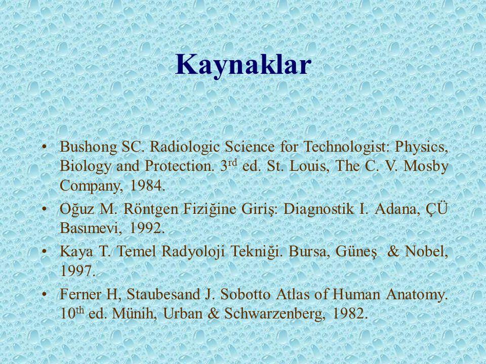 Kaynaklar Bushong SC.Radiologic Science for Technologist: Physics, Biology and Protection.