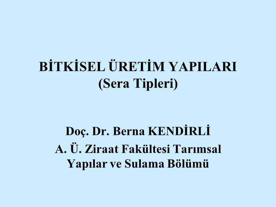 BİTKİSEL ÜRETİM YAPILARI (Sera Tipleri) Doç.Dr. Berna KENDİRLİ A.