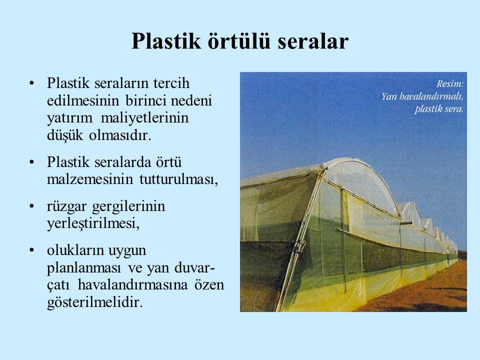 Plastik örtülü seralar Plastik seraların tercih edilmesinin birinci nedeni yatırım maliyetlerinin düşük olmasıdır.