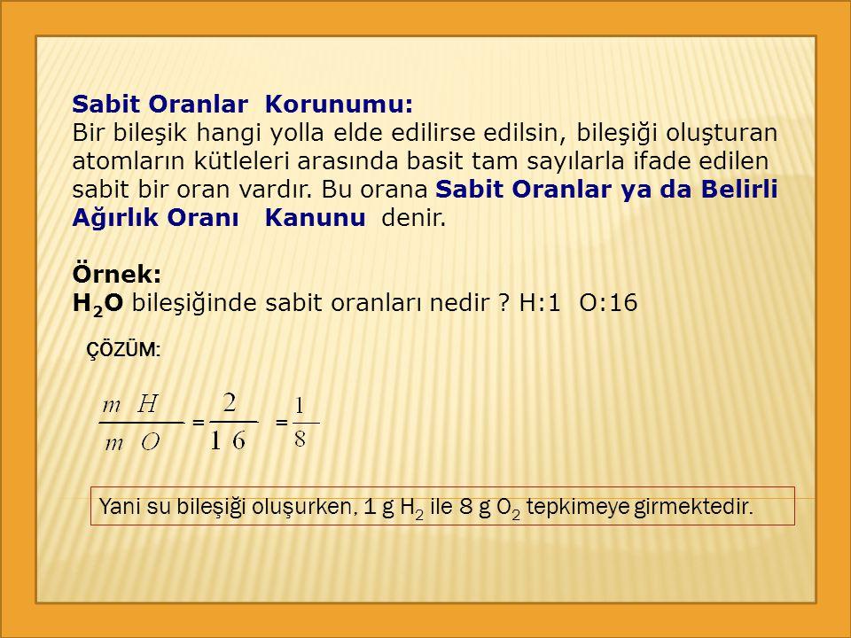 Sabit Oranlar Korunumu: Bir bileşik hangi yolla elde edilirse edilsin, bileşiği oluşturan atomların kütleleri arasında basit tam sayılarla ifade edile