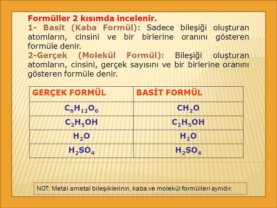 Formüller 2 kısımda incelenir. 1- Basit (Kaba Formül): Sadece bileşiği oluşturan atomların, cinsini ve bir birlerine oranını gösteren formüle denir. 2