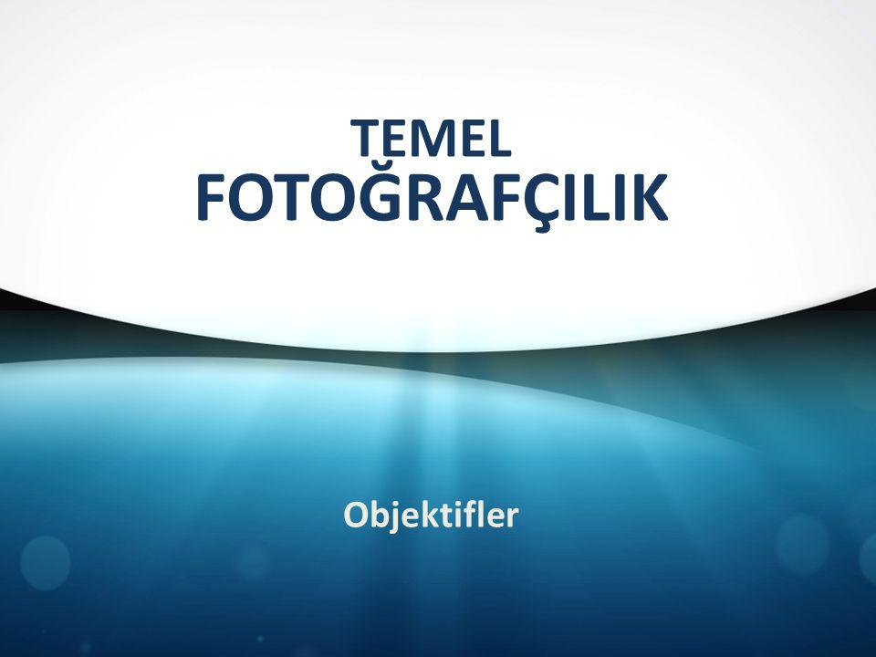 TEMEL FOTOĞRAFÇILIK Objektifler
