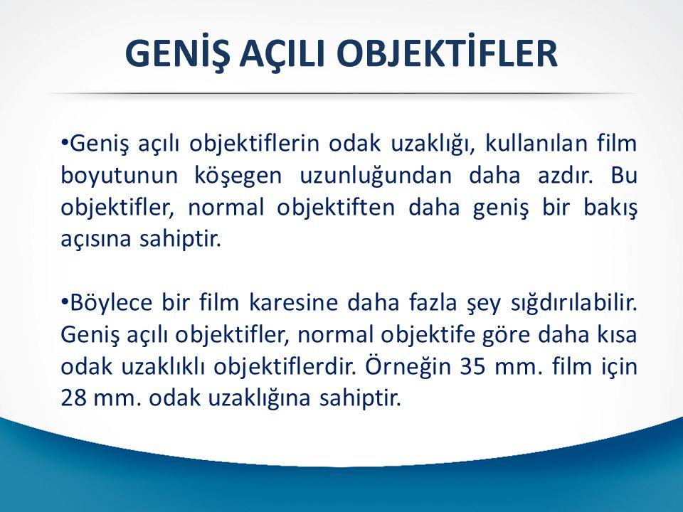 GENİŞ AÇILI OBJEKTİFLER Geniş açılı objektiflerin odak uzaklığı, kullanılan film boyutunun köşegen uzunluğundan daha azdır.