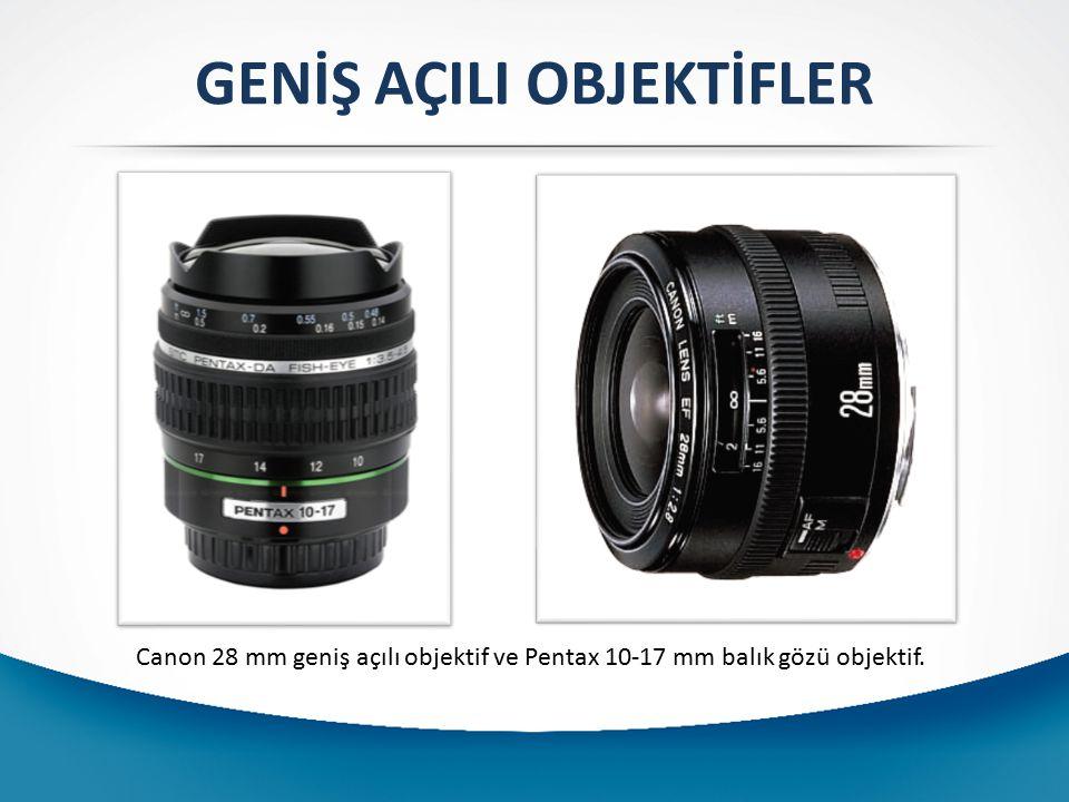 Canon 28 mm geniş açılı objektif ve Pentax 10-17 mm balık gözü objektif. GENİŞ AÇILI OBJEKTİFLER
