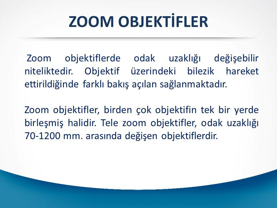 ZOOM OBJEKTİFLER Zoom objektiflerde odak uzaklığı değişebilir niteliktedir.