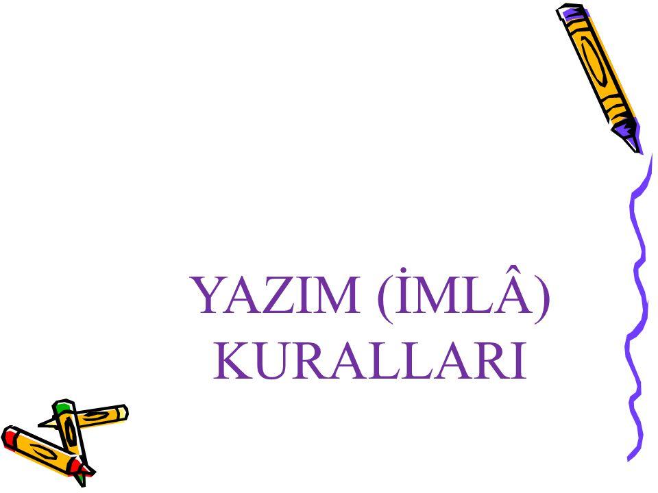 YAZIM (İMLÂ) KURALLARI