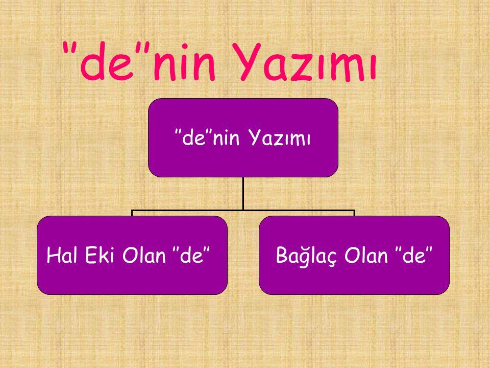 """Türkçede durum eki """"-de"""" ile bağlaç olan """"de""""nin yazımı çoğu kez birbirine karıştırılır. Durum eki """"-de"""", adı üzerinde bir ektir ve kendinden önce gel"""