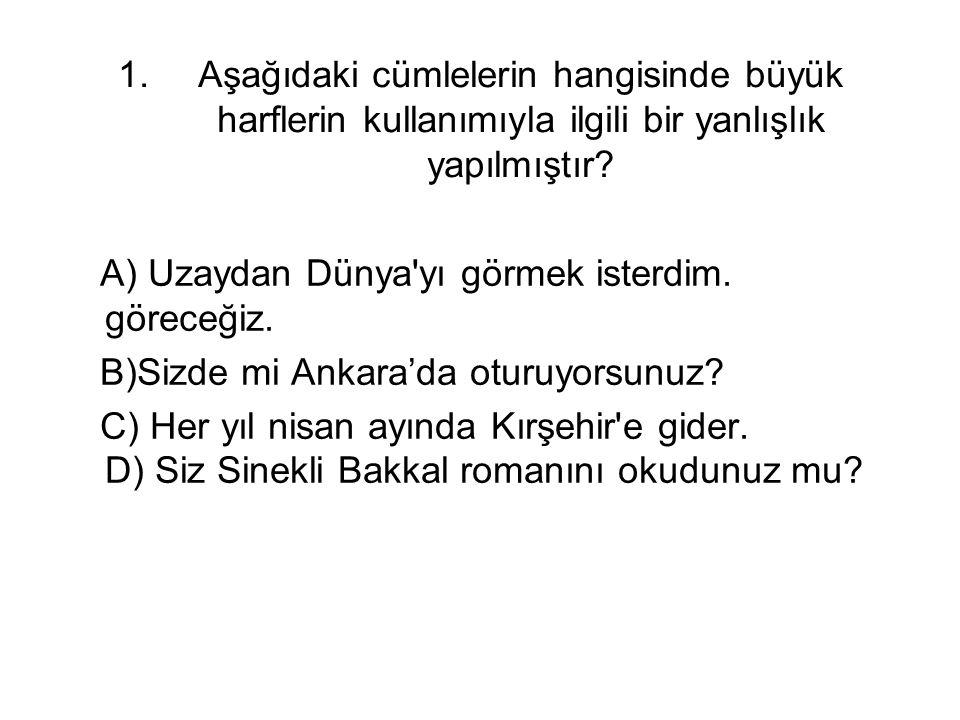 ÇÖZÜM = B seçeneğindeki istanbul'da sözcüğü İstanbul'da olacaktı.Büyük harfle başlayacaktı.