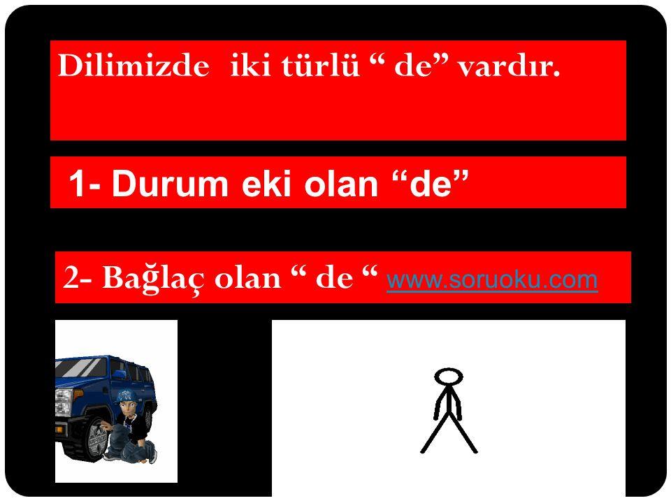 """1- Durum eki olan """"de"""" 2- Ba ğ laç olan """" de """" www.soruoku.com www.soruoku.com Dilimizde iki türlü """" de"""" vardır."""