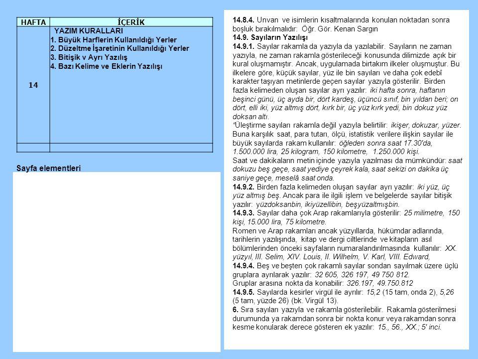 14.8.4. Unvan ve isimlerin kısaltmalarında konulan noktadan sonra boşluk bırakılmalıdır: Öğr. Gör. Kenan Sargın 14.9. Sayıların Yazılışı 14.9.1. Sayıl