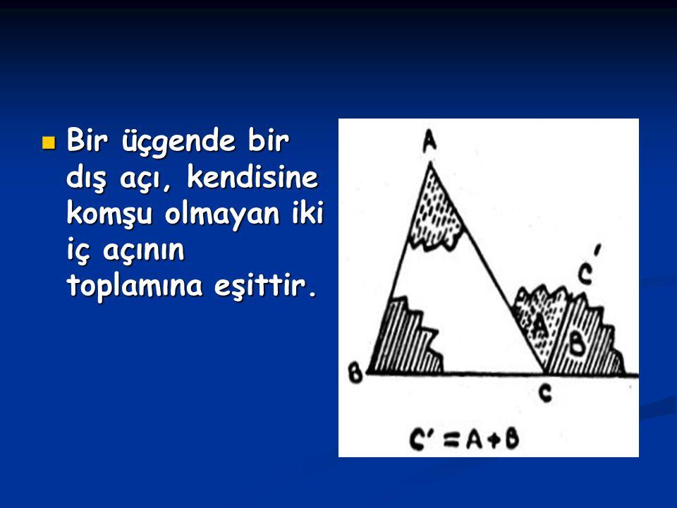Bir üçgende bir dış açı, kendisine komşu olmayan iki iç açının toplamına eşittir. Bir üçgende bir dış açı, kendisine komşu olmayan iki iç açının topla