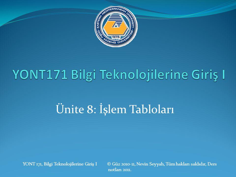 Ünite 8: İşlem Tabloları YONT 171, Bilgi Teknolojilerine Giriş I © Güz 2010-11, Nevin Seyyah, Tüm hakları saklıdır, Ders notları 2011.