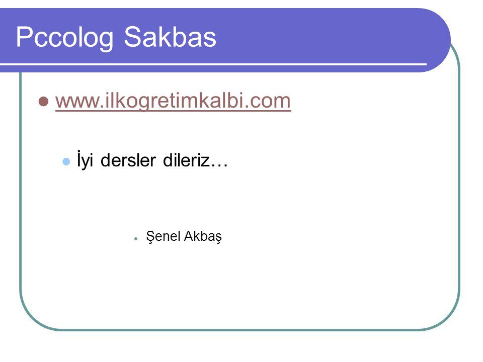 Pccolog Sakbas www.ilkogretimkalbi.com İyi dersler dileriz… Şenel Akbaş