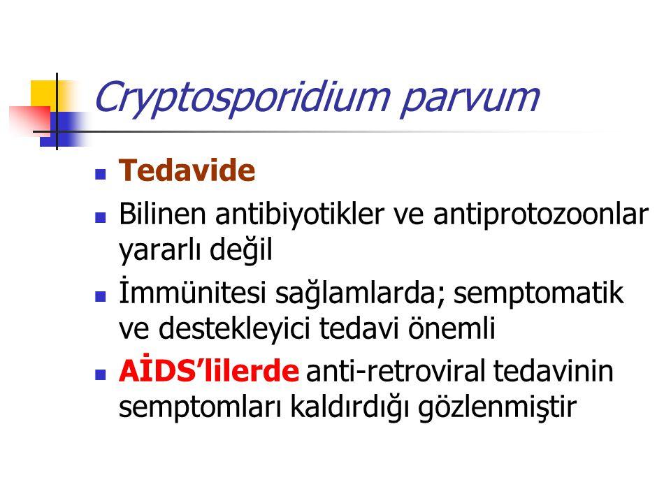 Cryptosporidium parvum Tedavide Bilinen antibiyotikler ve antiprotozoonlar yararlı değil İmmünitesi sağlamlarda; semptomatik ve destekleyici tedavi önemli AİDS'lilerde anti-retroviral tedavinin semptomları kaldırdığı gözlenmiştir