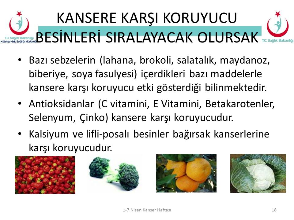 KANSERE KARŞI KORUYUCU BESİNLERİ SIRALAYACAK OLURSAK Bazı sebzelerin (lahana, brokoli, salatalık, maydanoz, biberiye, soya fasulyesi) içerdikleri bazı