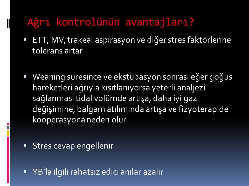 Ağrı kontrolünün avantajları?  ETT, MV, trakeal aspirasyon ve diğer stres faktörlerine tolerans artar  Weaning süresince ve ekstübasyon sonrası eğer