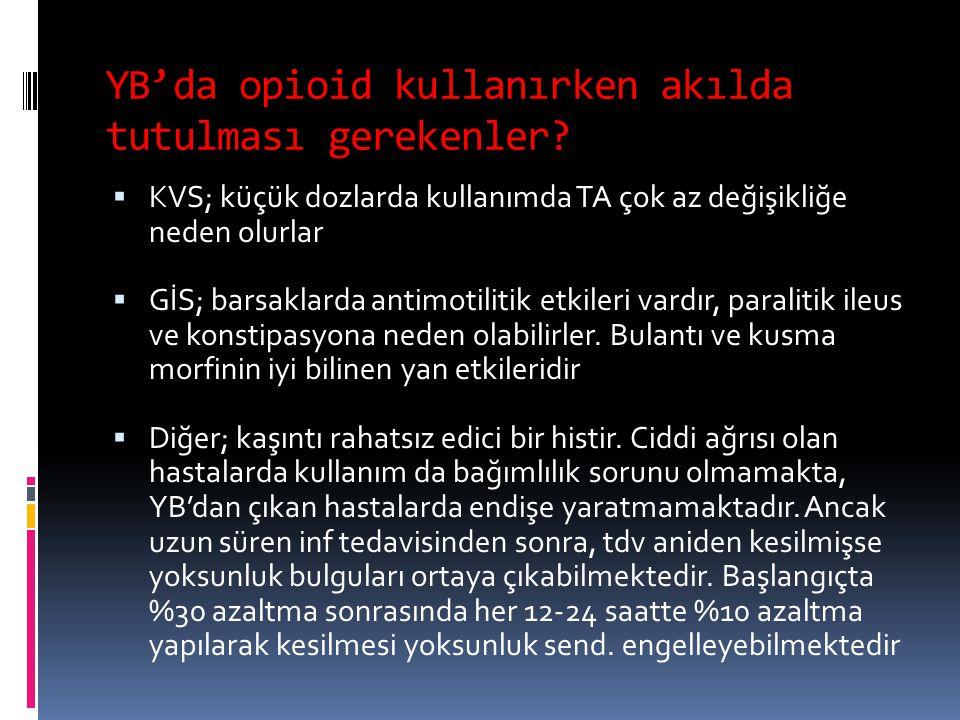 YB'da opioid kullanırken akılda tutulması gerekenler?  KVS; küçük dozlarda kullanımda TA çok az değişikliğe neden olurlar  GİS; barsaklarda antimoti