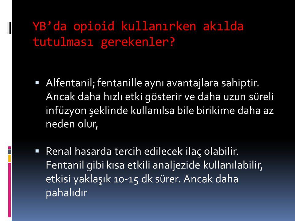 YB'da opioid kullanırken akılda tutulması gerekenler?  Alfentanil; fentanille aynı avantajlara sahiptir. Ancak daha hızlı etki gösterir ve daha uzun