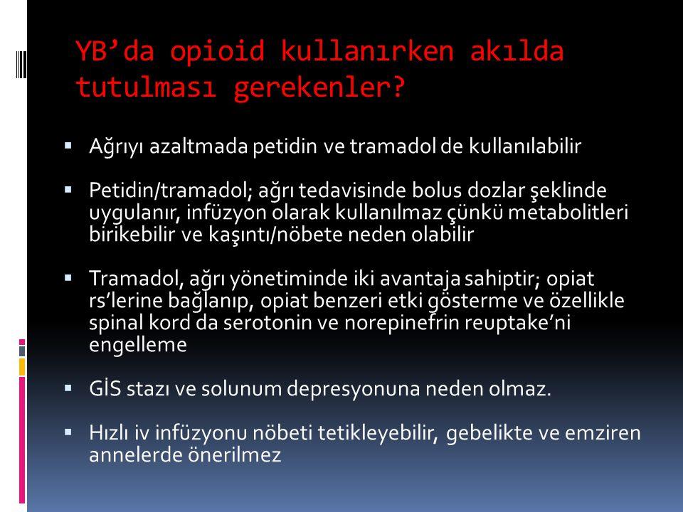 YB'da opioid kullanırken akılda tutulması gerekenler?  Ağrıyı azaltmada petidin ve tramadol de kullanılabilir  Petidin/tramadol; ağrı tedavisinde bo