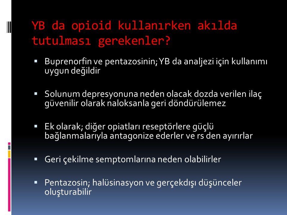 YB da opioid kullanırken akılda tutulması gerekenler?  Buprenorfin ve pentazosinin; YB da analjezi için kullanımı uygun değildir  Solunum depresyonu